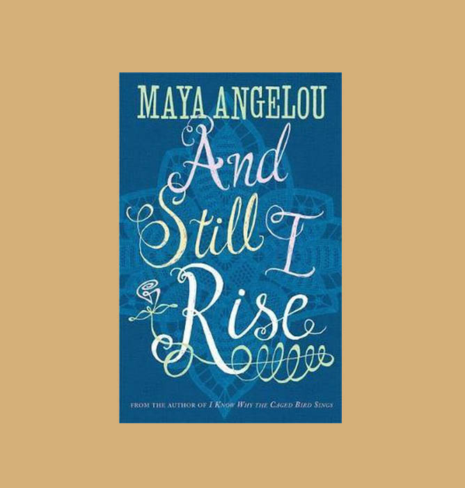 And still I rise May Angelou